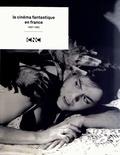 Béatrice de Pastre - Le cinéma fantastique en France (1897-1982). 1 DVD