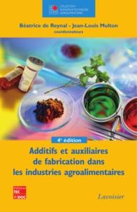 Béatrice de Reynal et Jean-Louis Multon - Additifs et auxiliaires de fabrication dans les industries agroalimentaires - A l'exlusion des produits utilisés au niveau de l'agriculture et de l'élevage : pesticides, hormones, etc..