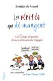 Béatrice de Reynal - Les vérités qui dé-mangent - Les Coups de gueule d'une nutritionniste engagée.