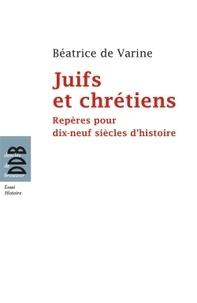 Béatrice de Varine - Juifs et chrétiens - Repères pour dix-neuf siècles d'histoire (du Ier au XIXe siècle).