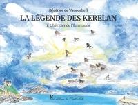 Béatrice de Vaucorbeil - La Légende des Kerelan Tome 1 : L'héritier de l'Emeraude.