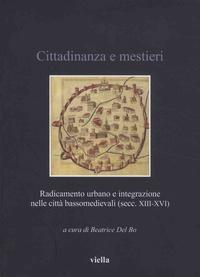 Beatrice Del Bo - Cittadinanza e mestieri - Radicamento urbano e integrazione nelle città bassomedievali (secc. XIII-XVI).