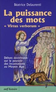 """Béatrice Delaurenti - La puissance des mots """"Virtus verborum"""" - Débats doctrinaux sur le pouvoir des incantations au Moyen Age."""