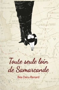 Béatrice Deru-Renard - Toute seule loin de Samarcande.
