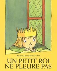 Béatrice Deru-Renard et  Edith - Un petit roi ne pleure pas.