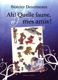 Béatrice Desormeaux - Ah ! Quelle faune, mes amis !.