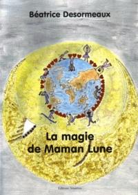 Béatrice Desormeaux - La magie de Maman Lune.