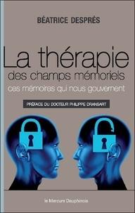 Béatrice Després - La thérapie des champs mémoriels - Ces mémoires qui nous gouvernent.