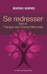 Béatrice Després - Se redresser avec la Thérapie des Champs Mémoriels.