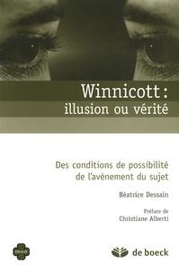 Béatrice Dessain - Winnicott : illusion ou vérité - Des conditions de possibilité de l'avènement du sujet.