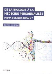 Béatrice Desvergne - De la biologie à la médecine personnalisée - Mieux soigner demain ?.