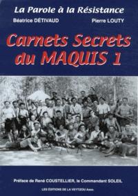 Béatrice Détivaud et Pierre Louty - Carnets secrets du maquis - Volume 1.