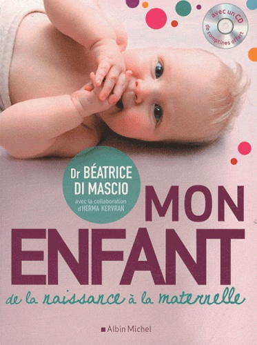 Béatrice Di Mascio et Herma Kervran - Mon enfant de la naissance à la maternelle. 1 CD audio