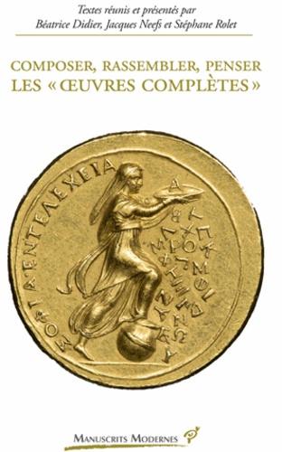 """Béatrice Didier et Jacques Neefs - Composer, rassembler, penser les """"oeuvres complètes""""."""
