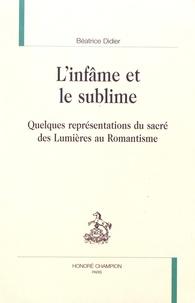 Béatrice Didier - L'infâme et le sublime - Quelques représentations du sacré des Lumières au Romantisme.