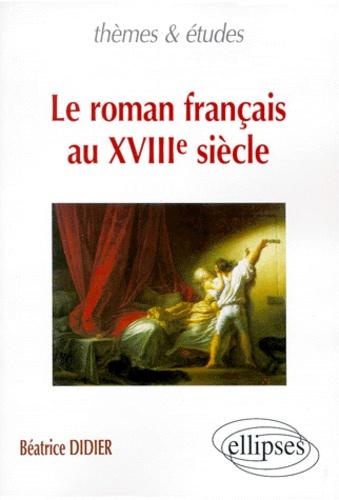 Béatrice Didier - Le roman français au XVIIIe siècle.