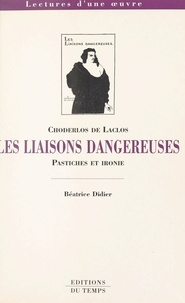 Béatrice Didier - Les Liaisons dangereuses, Choderlos de Laclos - Pastiches et ironie.