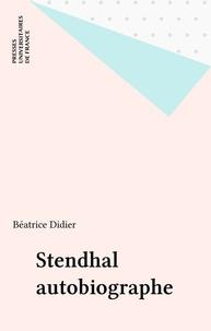 Béatrice Didier - Stendhal autobiographe.