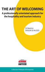 Béatrice Dogor Di Nuzzo - THE ART OF WELCOMING - A professionally orientated approach for the hospitality and tourism industry.