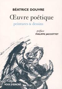 Béatrice Douvre - Oeuvre poétique - Peintures & dessins.