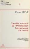 Béatrice Dupuy et Mario Bettati - Nouvelle structure de l'Organisation internationale du travail.