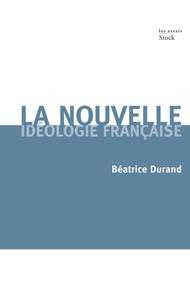 Béatrice Durand - La nouvelle idéologie française.