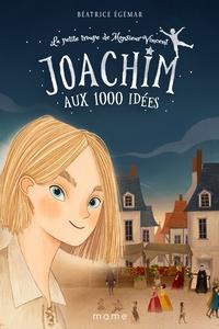 Béatrice Egémar - La petite troupe de Monsieur Vincent Tome 1 : Joachim aux 1000 idées.