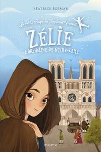 Béatrice Egémar - La petite troupe de Monsieur Vincent Tome 2 : Zélie, l'orpheline de Notre-Dame.