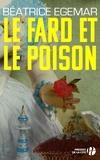 Béatrice Egémar - Le fard et le poison.