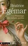 Béatrice Egémar - Le printemps des enfants perdus.