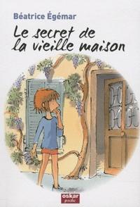 Béatrice Egémar - Le secret de la vieille maison.