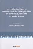 Béatrice Espesson-Vergeat - Innovation juridique et transversalité des politiques liées au numérique, à la santé et aux territoires - Actes du colloque tenu à la faculté de droit de Saint-Etienne le 28 septembre 2017.
