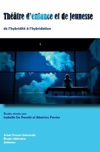 Béatrice Ferrier et Isabelle de Peretti - Théâtre d'enfance et de jeunesse - De l'hybridité à l'hybridation.