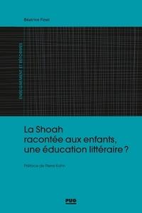 Béatrice Finet - La Shoah racontée aux enfants, une éducation littéraire ?.