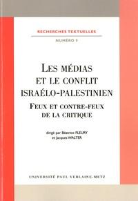 Béatrice Fleury et Jacques Walter - Les médias et le conflit israélo-palestinien - Feux et contre-feux de la critique.