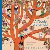 Béatrice Fontanel et Lucile Placin - A l'école arc-en-ciel.