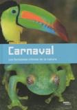 Béatrice Fontanel - Carnaval - Les fantaisies infinies de la nature.