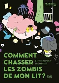 Béatrice Fontanel et Loïc Froissart - Comment chasser les zombis de mon lit ?.