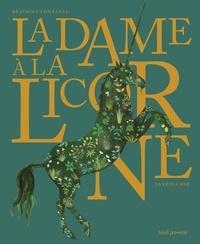 Béatrice Fontanel et Vanessa Hié - La dame à la licorne.