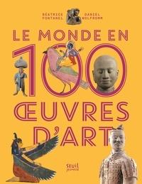 Béatrice Fontanel et Daniel Wolfromm - Le monde en 100 oeuvres d'art.