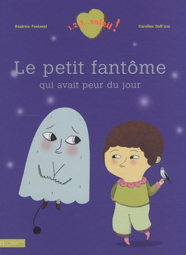 Béatrice Fontanel et Caroline Dall'Ava - Le petit fantôme qui avait peur du jour.