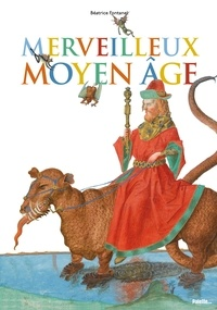 Béatrice Fontanel - Merveilleux Moyen Age.