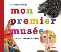 Béatrice Fontanel - Mon premier musée - Couleurs, formes, matières....
