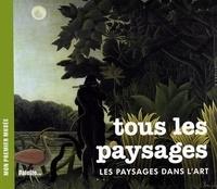 Béatrice Fontanel - Tous les paysages - Les paysages dans l'art.