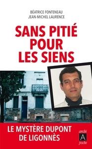 Béatrice Fonteneau et Jean-Michel Laurence - Sans pitié pour les siens - Le mystère Dupont de Ligonnès.