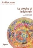 Béatrice Fresse-Mangeard et Micheline Prouilhac - Le proche et le lointain - Comment travailler la mobilité énonciative.