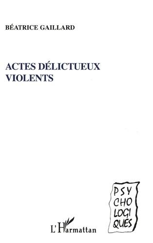 Béatrice Gaillard - Actes délictueux violents.
