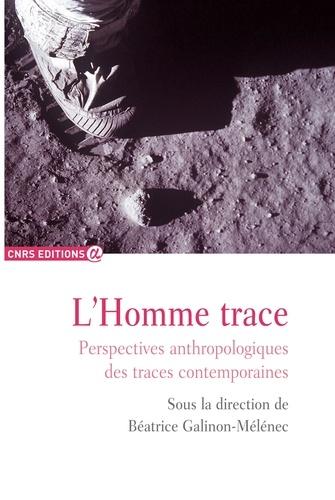 L'Homme trace. Perspectives anthropologiques des traces contemporaines