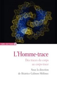 Béatrice Galinon-Mélénec - L'homme-trace - Des traces du corps au corps-trace.