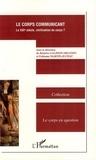 Béatrice Galinon-Mélénec et Fabienne Martin-Juchat - Le corps communicant - Le XXIe siècle, civilisation du corps ?.